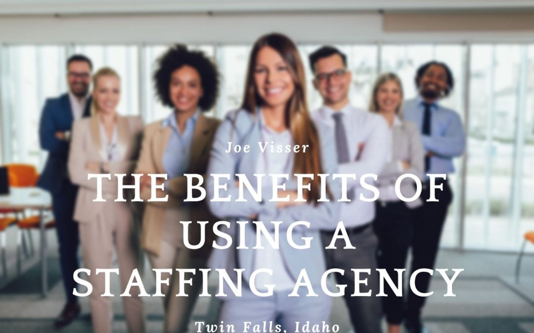 The Benefits of Using a Staffing Agency According to Joe Visser